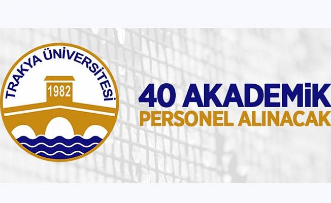 Trakya Üniversitesi 40 Öğretim Üyesi alıyor