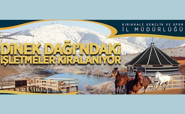 Dinek Dağı kıl çadır kafe, göl kafe ve zipline işletilmesi işleri ihale ile kiralanıyor
