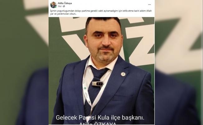 Gelecek Partisi Kula İlçe Başkanı istifa etti