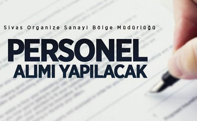 Sivas Organize Sanayi Bölge Müdürlüğünde istihdam edilmek üzere personel alınacak