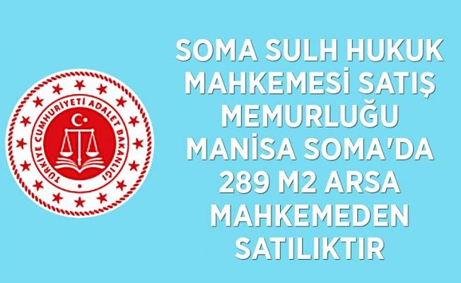 SOMA SULH HUKUK MAHKEMESİ SATIŞ MEMURLUĞU Manisa Soma'da 289 m2 arsa mahkemeden satılıktır