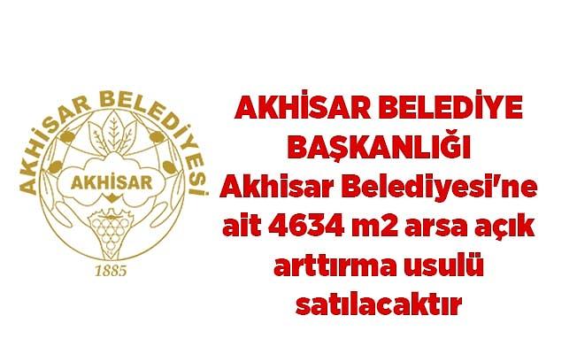 Akhisar Belediyesi'ne ait 4634 m2 arsa açık arttırma usulü satılacaktır