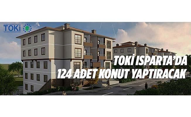 TOKİ, Isparta'da 124 adet konut yaptıracak