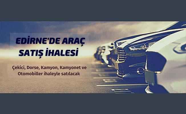 Edirne Milli Emlak Müdürlüğünden araç ve taşınmaz satışı