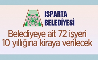 Isparta Belediye Başkanlığı 72 adet işyerini 10 yıllığına kiraya veriyor