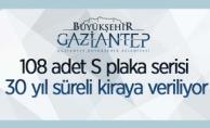 Gaziantep Büyükşehir Belediye Başkanlığınca 108 adet S plakanın 30 yıllık kiralama ihalesi yapılacak